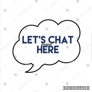 Other - LET'S CHAT HERE PLEASE. THANK YOU. ❤
